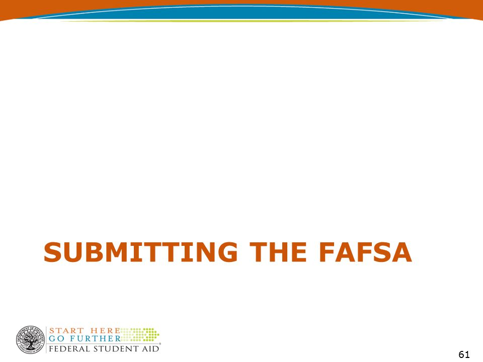 SUBMITTING THE FAFSA 61