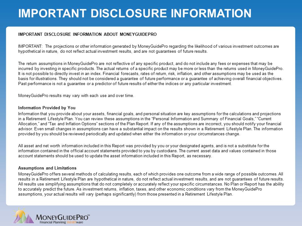 IMPORTANT DISCLOSURE INFORMATION IMPORTANT DISCLOSURE INFORMATION ABOUT MONEYGUIDEPRO IMPORTANT: The projections or other information generated by Mon