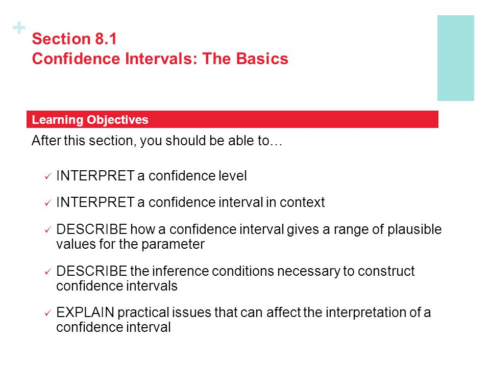 + Section 8.1 Confidence Intervals: The Basics After this section, you should be able to… INTERPRET a confidence level INTERPRET a confidence interval