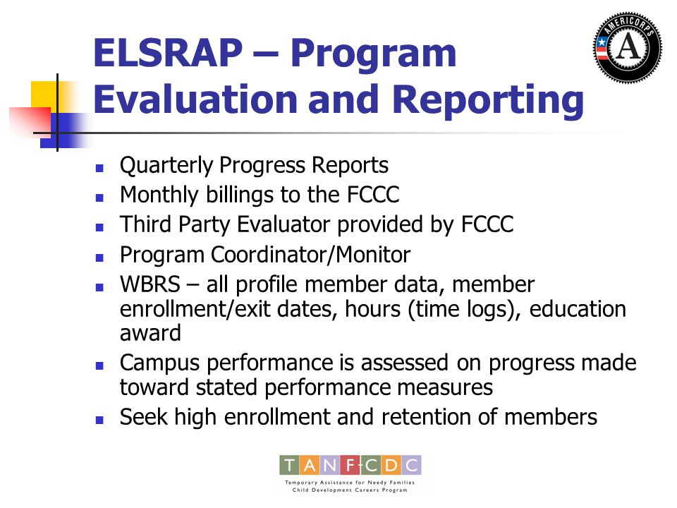 ELSRAP – Program Elements and Activities Applications need to address the what, when, where, and how of the following: Member Recruitment and Selection Member Site Selection and Responsibilities Member Service Activities Program Partnerships Member Education, Training and Support Data Collection and Program Evaluation Program Funding and Resources