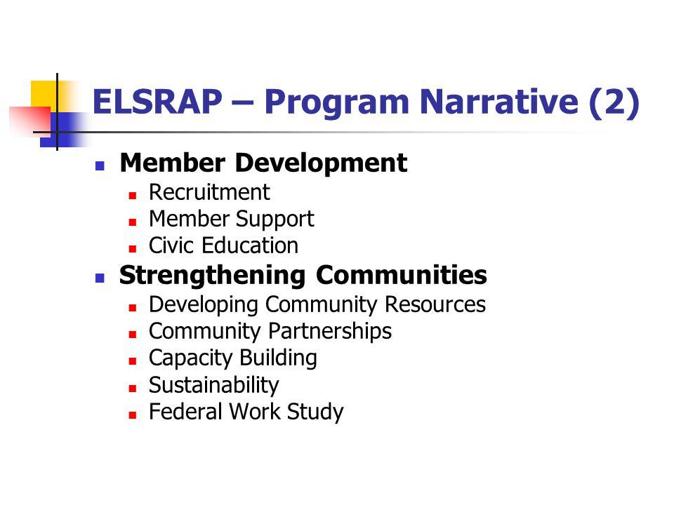 ELSRAP – Program Narrative (2) Member Development Recruitment Member Support Civic Education Strengthening Communities Developing Community Resources Community Partnerships Capacity Building Sustainability Federal Work Study