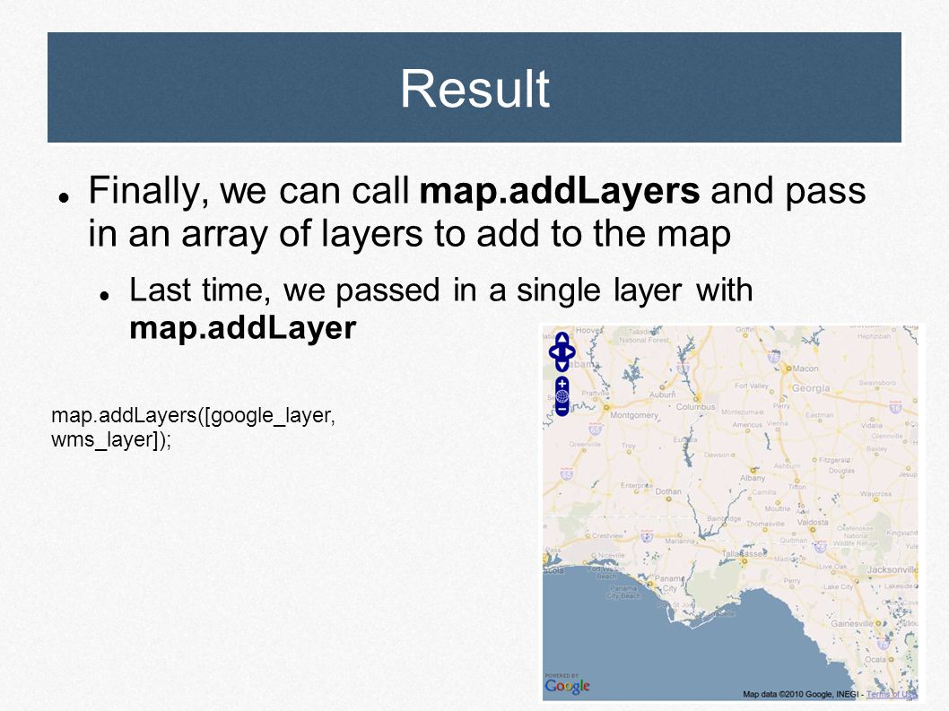 Result Finally, we can call map.addLayers and pass in an array of layers to add to the map Last time, we passed in a single layer with map.addLayer ma