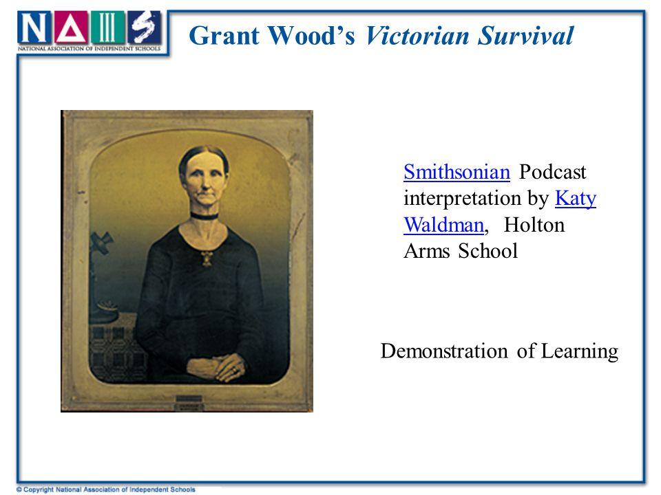 Grant Wood's Victorian Survival SmithsonianSmithsonian Podcast interpretation by Katy Waldman, Holton Arms SchoolKaty Waldman Demonstration of Learnin