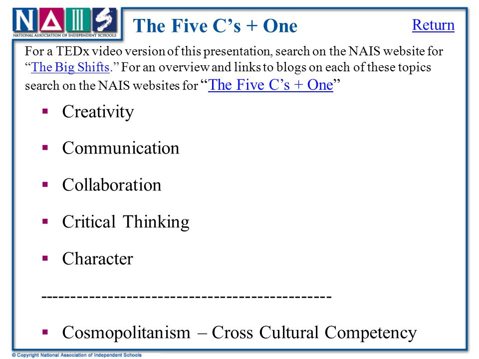 The Five C's + One  Creativity  Communication  Collaboration  Critical Thinking  Character -----------------------------------------------  Cosm