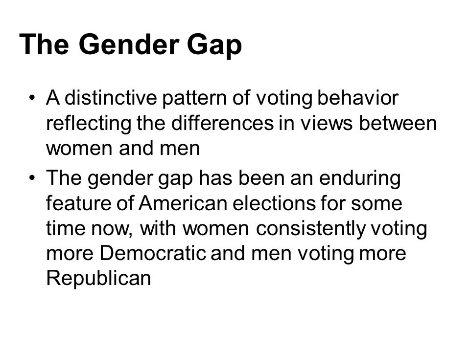 The Gender Gap A distinctive pattern of voting behavior reflecting the differences in views between women and men The gender gap has been an enduring