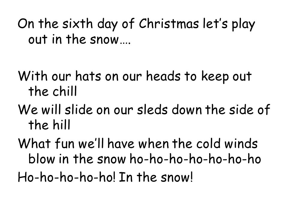 On the sixth day of Christmas let's play out in the snow….