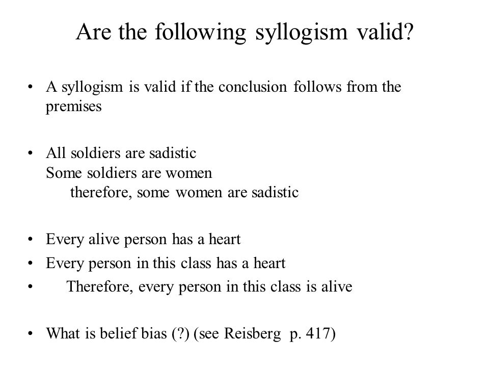 in a valid syllogism if the first two premises are true then Deductive reasoning: syllogisms what makes it valid is that if the premises are true, then it follows the first two premises of the syllogism as both true.