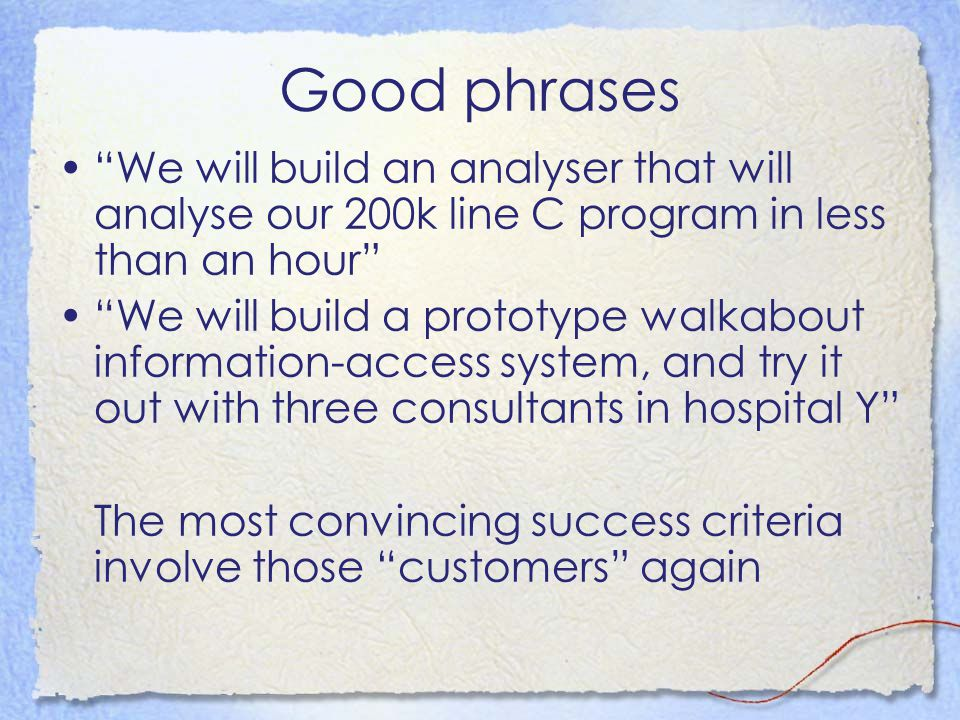 """Good phrases """"We will build an analyser that will analyse our 200k line C program in less than an hour"""" """"We will build a prototype walkabout informati"""