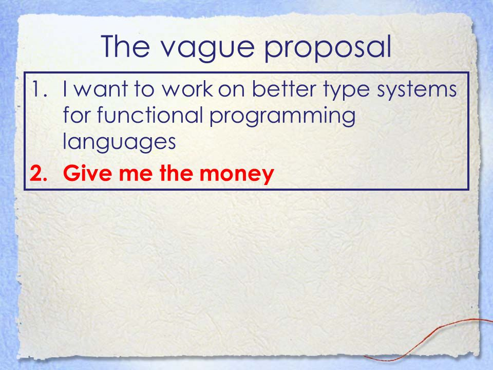 The vague proposal 1.I want to work on better type systems for functional programming languages 2.Give me the money