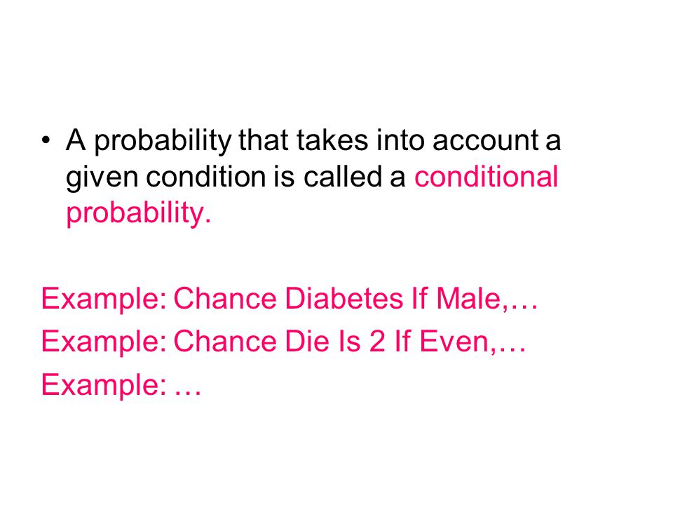 A probability that takes into account a given condition is called a conditional probability.