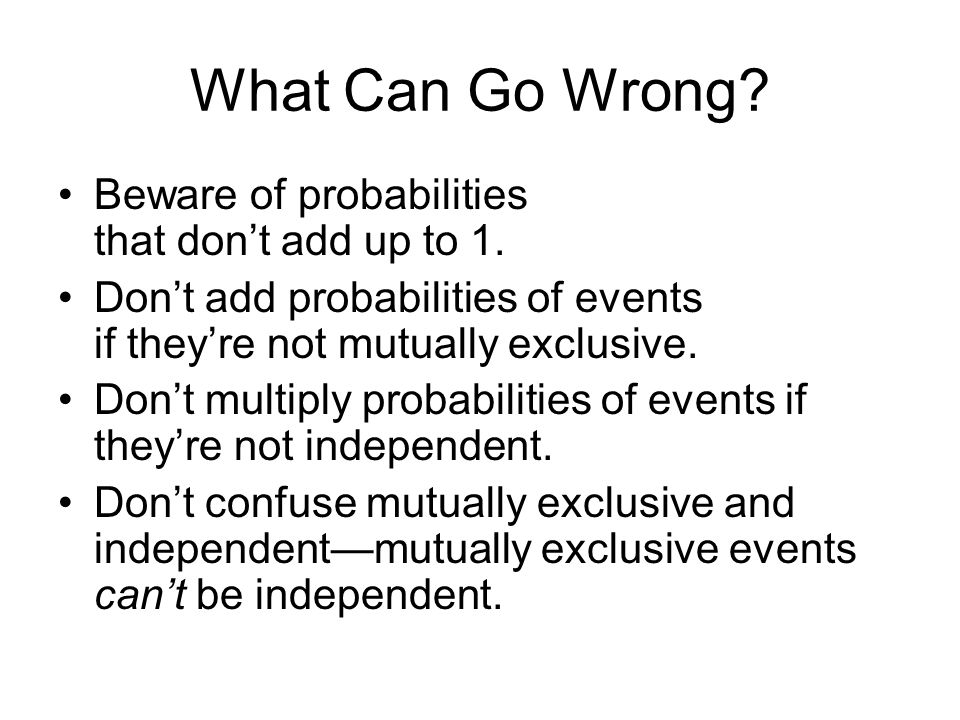 What Can Go Wrong. Beware of probabilities that don't add up to 1.