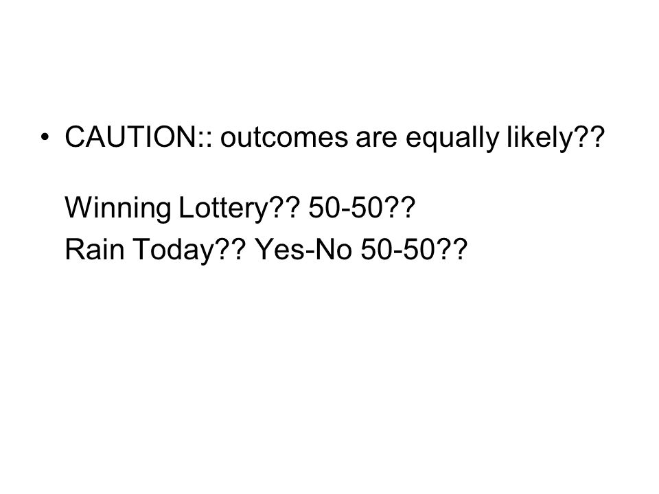 CAUTION:: outcomes are equally likely Winning Lottery Rain Today Yes-No