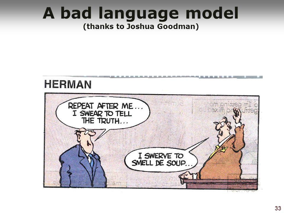 33 A bad language model (thanks to Joshua Goodman)