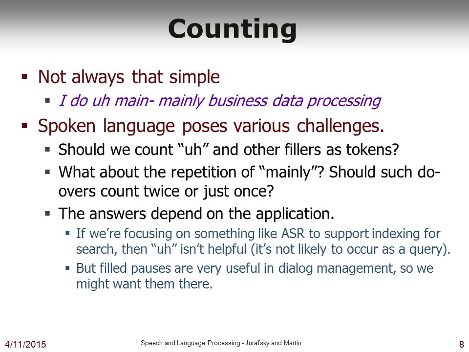 4/11/2015 Speech and Language Processing - Jurafsky and Martin 8 Counting  Not always that simple  I do uh main- mainly business data processing  S