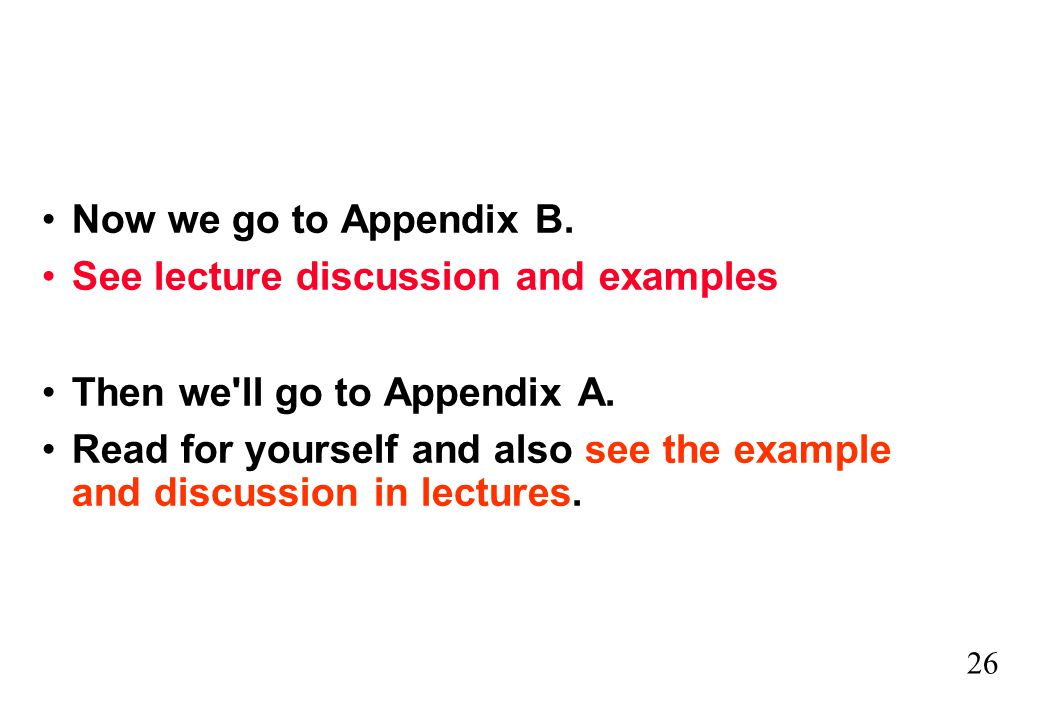 26 Now we go to Appendix B. See lecture discussion and examples Then we'll go to Appendix A. Read for yourself and also see the example and discussion