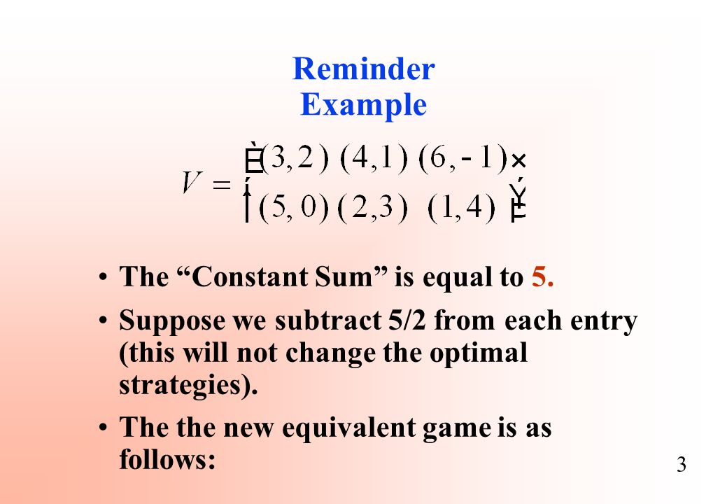 4 This is a zero sum game! Thus we can use the standard convention and represent it thus: