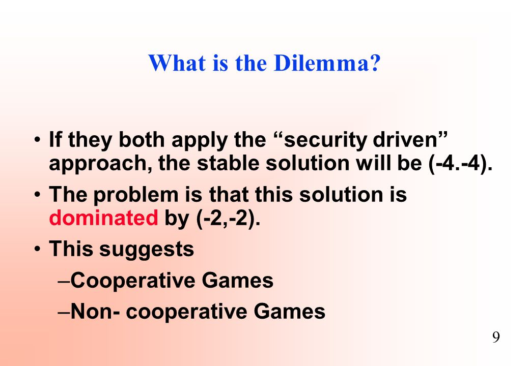"""9 What is the Dilemma? If they both apply the """"security driven"""" approach, the stable solution will be (-4.-4). The problem is that this solution is do"""