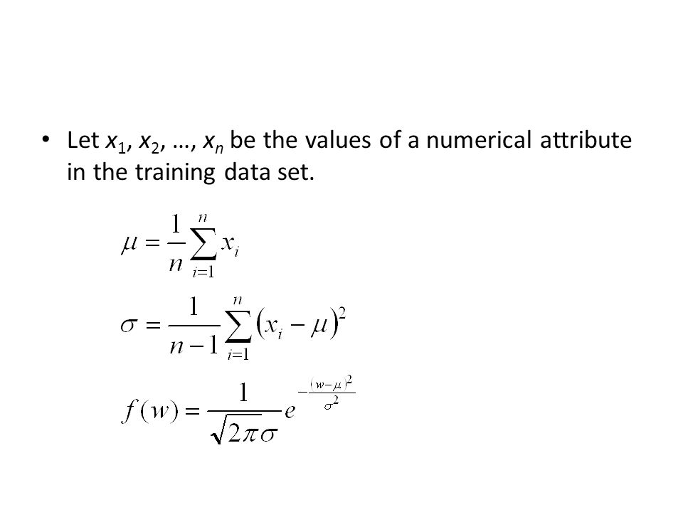 Let x 1, x 2, …, x n be the values of a numerical attribute in the training data set.