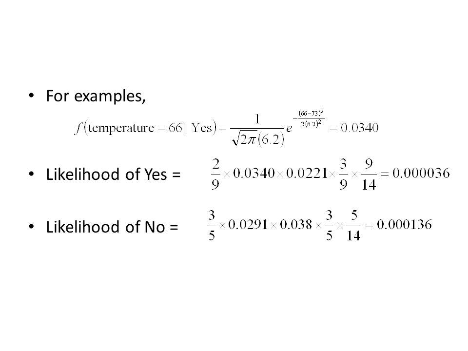 For examples, Likelihood of Yes = Likelihood of No =