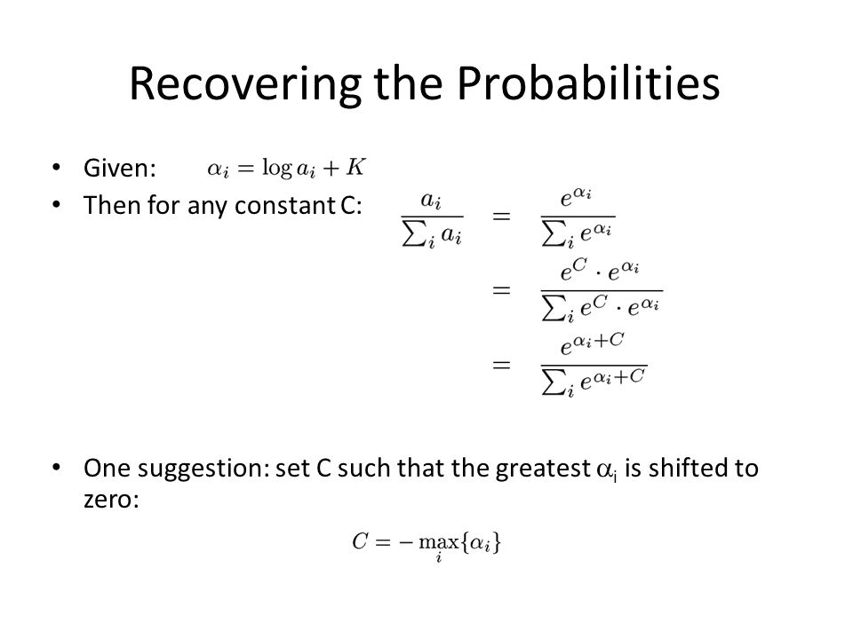 Recovering the Probabilities Given: Then for any constant C: One suggestion: set C such that the greatest  i is shifted to zero: