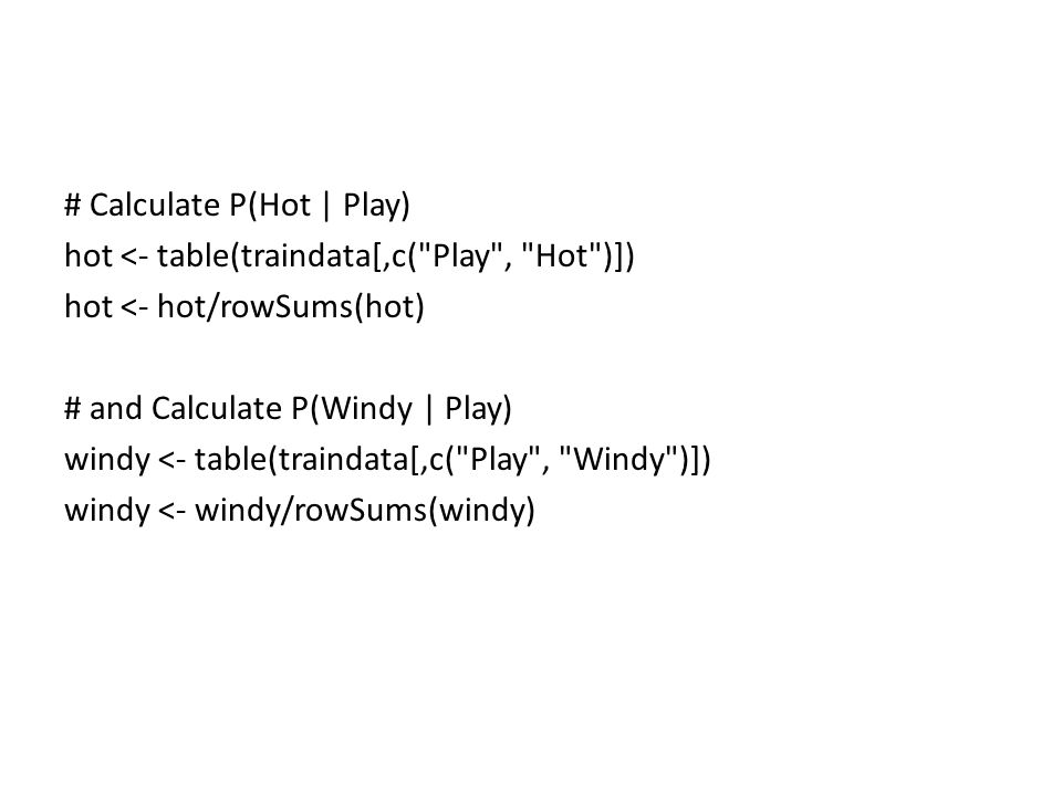 # Calculate P(Hot | Play) hot <- table(traindata[,c(