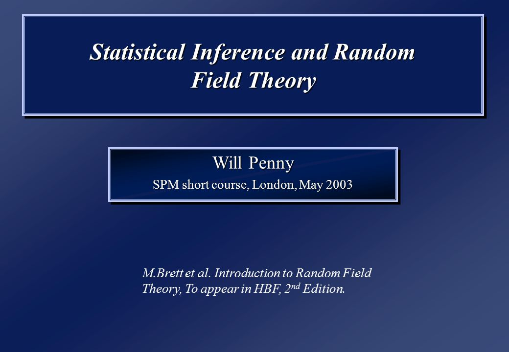 Statistical Inference and Random Field Theory Will Penny SPM short course, London, May 2003 Will Penny SPM short course, London, May 2003 M.Brett et al.