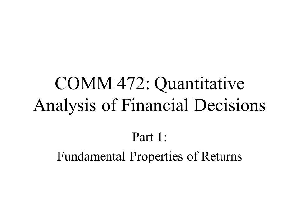 COMM 472: Quantitative Analysis of Financial Decisions Part 1: Fundamental Properties of Returns