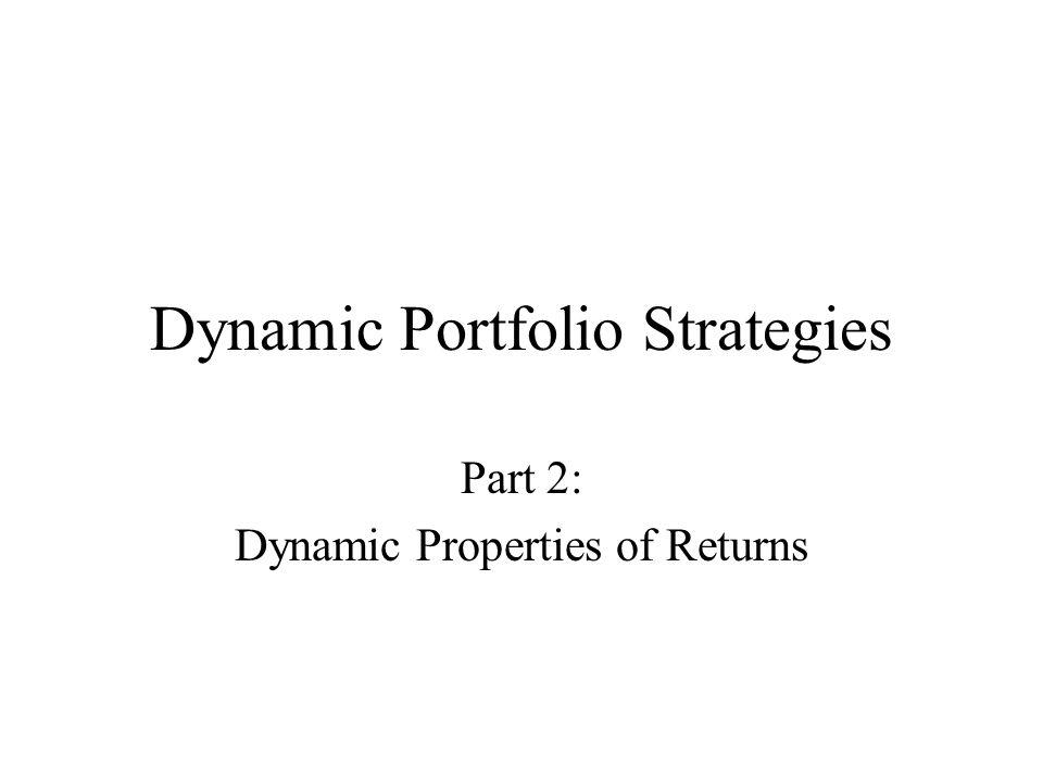 Dynamic Portfolio Strategies Part 2: Dynamic Properties of Returns