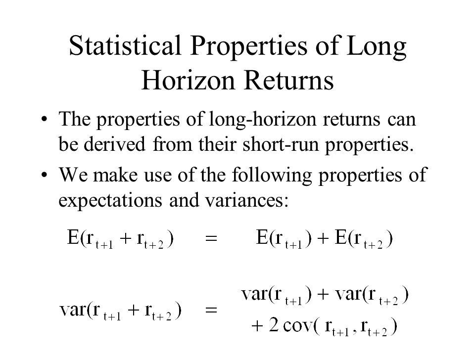 Statistical Properties of Long Horizon Returns The properties of long-horizon returns can be derived from their short-run properties. We make use of t