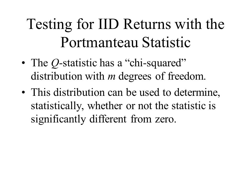 """Testing for IID Returns with the Portmanteau Statistic The Q-statistic has a """"chi-squared"""" distribution with m degrees of freedom. This distribution c"""