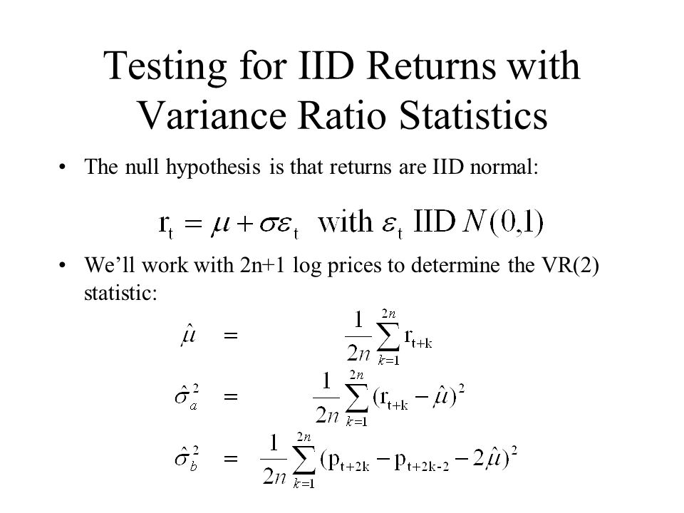 Testing for IID Returns with Variance Ratio Statistics The null hypothesis is that returns are IID normal: We'll work with 2n+1 log prices to determin