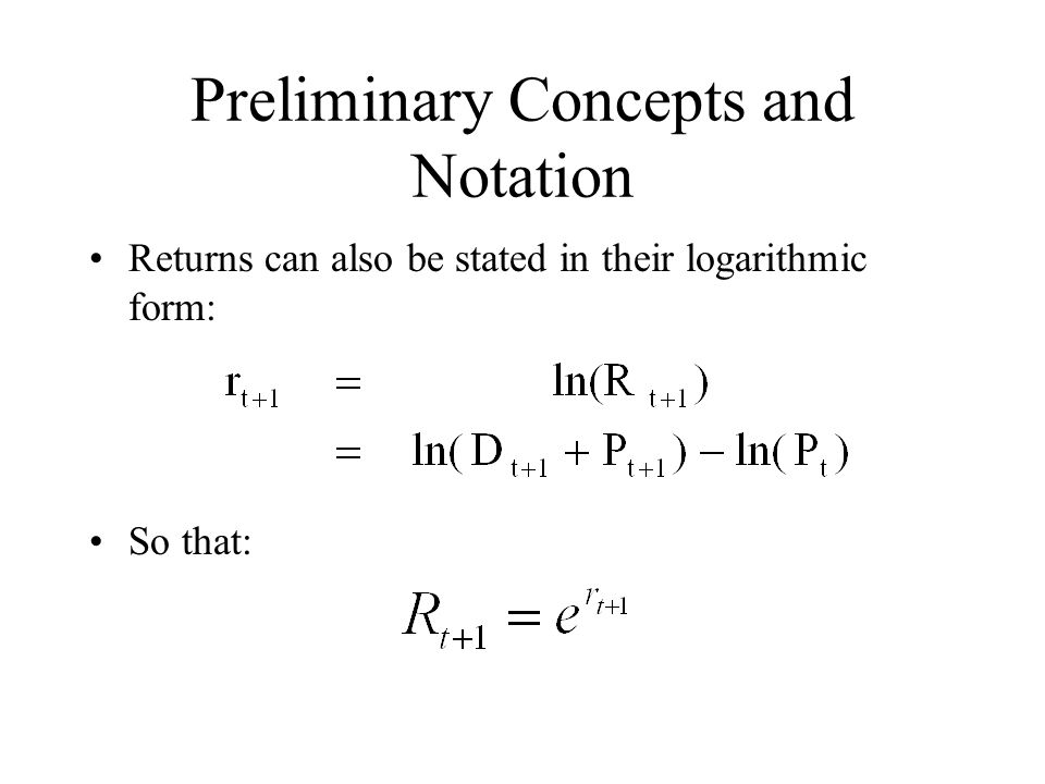 Preliminary Concepts and Notation Returns can also be stated in their logarithmic form: So that:
