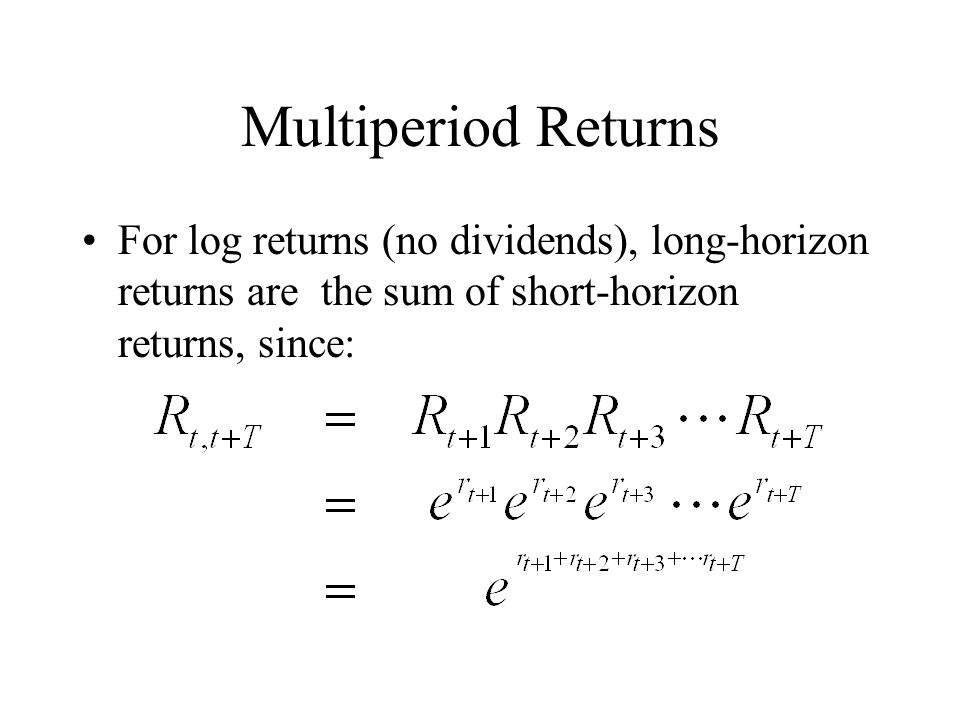 Multiperiod Returns When we choose whether to work with simple or log returns we make a tradeoff: –Simple returns are more convenient when aggregating returns of stocks in portfolios.