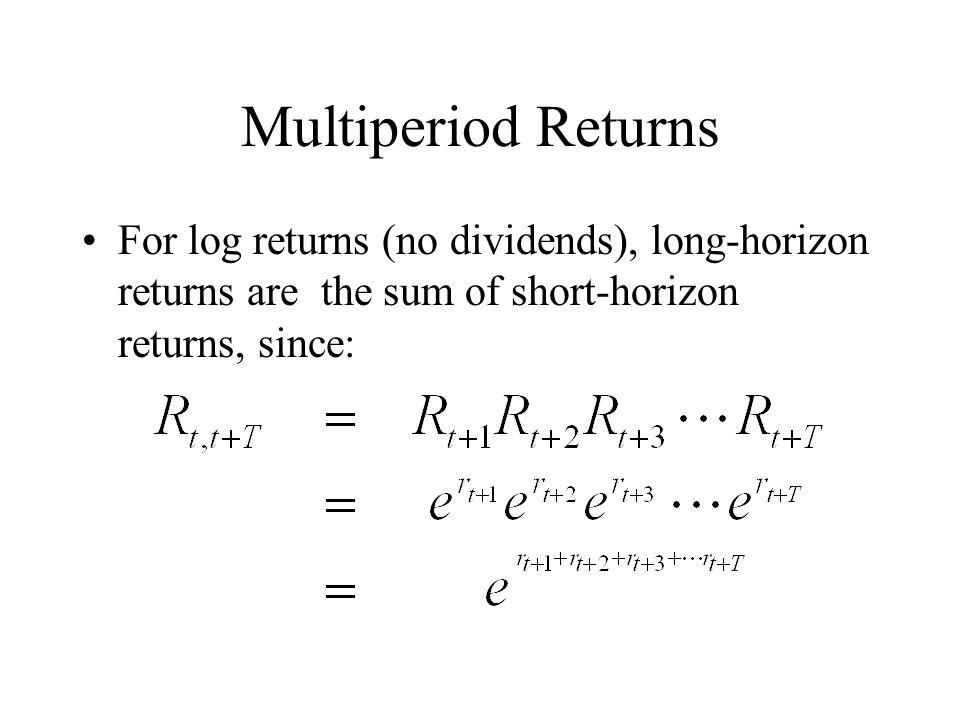 Multiperiod Returns For log returns (no dividends), long-horizon returns are the sum of short-horizon returns, since:
