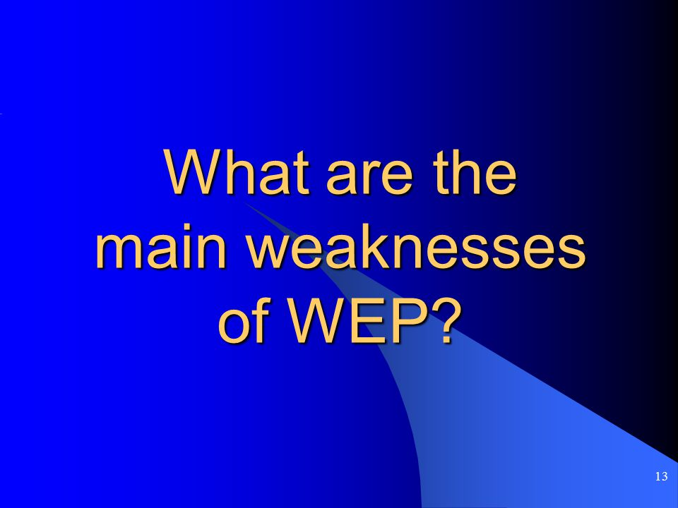 13 What are the main weaknesses of WEP?