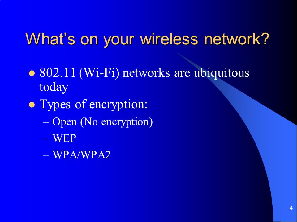 4 What's on your wireless network? 802.11 (Wi-Fi) networks are ubiquitous today Types of encryption: –Open (No encryption) –WEP –WPA/WPA2