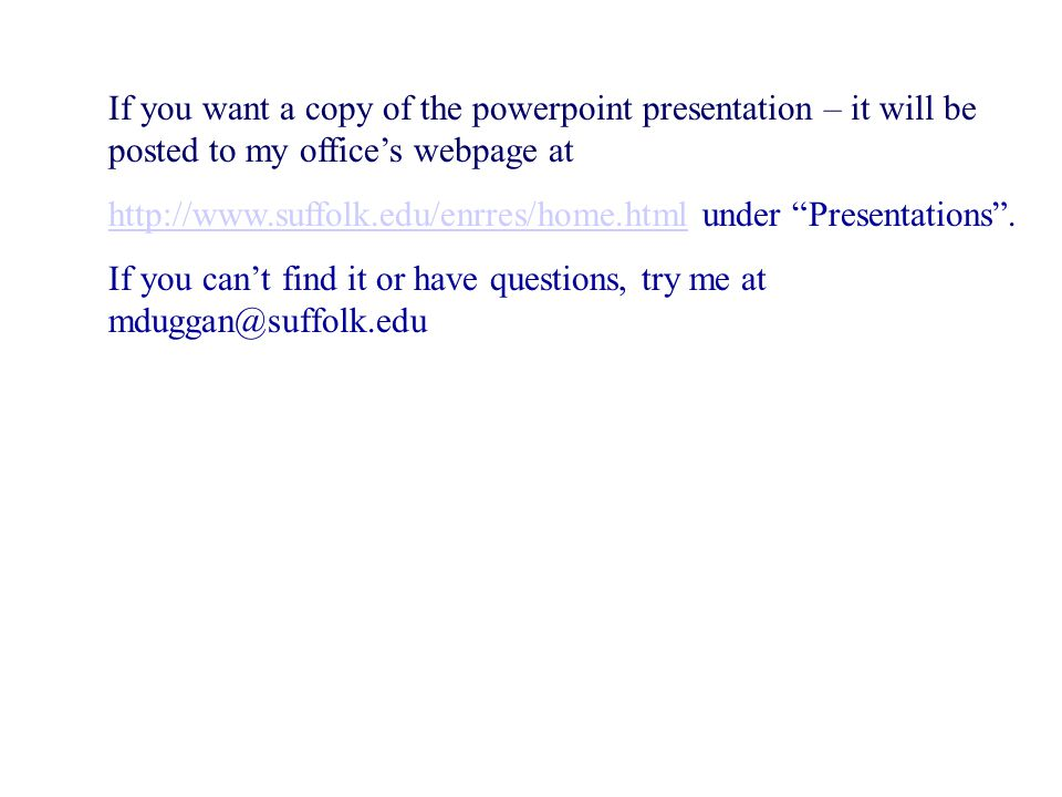 If you want a copy of the powerpoint presentation – it will be posted to my office's webpage at   under Presentations .