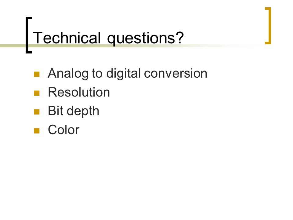 Technical questions Analog to digital conversion Resolution Bit depth Color