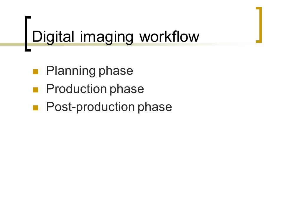 Digital imaging workflow Planning phase Production phase Post-production phase