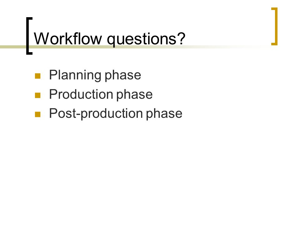 Workflow questions Planning phase Production phase Post-production phase