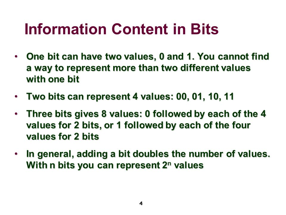 4 Information Content in Bits One bit can have two values, 0 and 1.