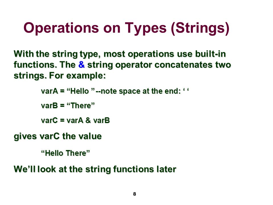 8 Operations on Types (Strings) With the string type, most operations use built-in functions.