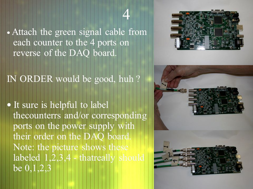 44 Attach the green signal cable from each counter to the 4 ports on reverse of the DAQ board.