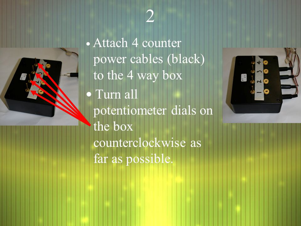 22 Attach 4 counter power cables (black) to the 4 way box Turn all potentiometer dials on the box counterclockwise as far as possible. Attach 4 counte
