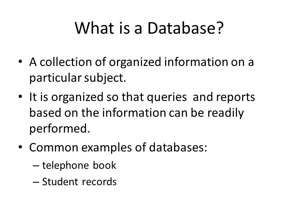 What is a Database.A collection of organized information on a particular subject.