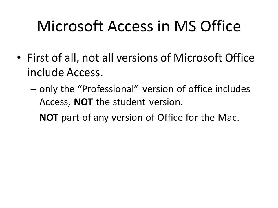 Microsoft Access in MS Office First of all, not all versions of Microsoft Office include Access.