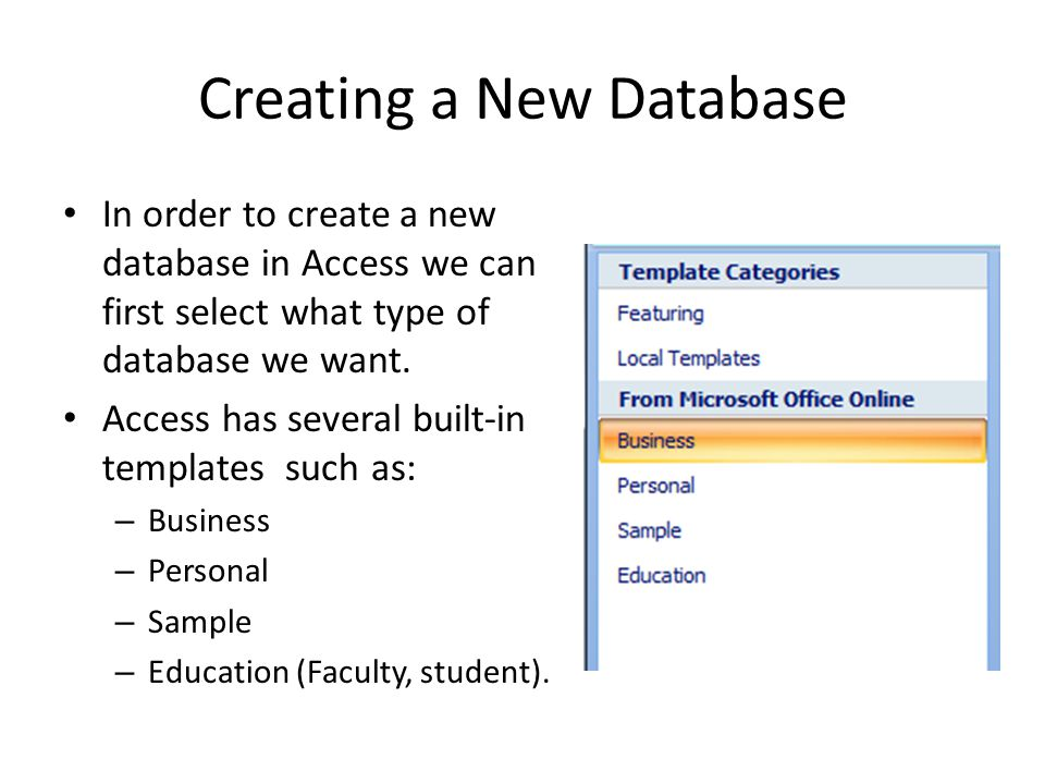 Creating a New Database In order to create a new database in Access we can first select what type of database we want.