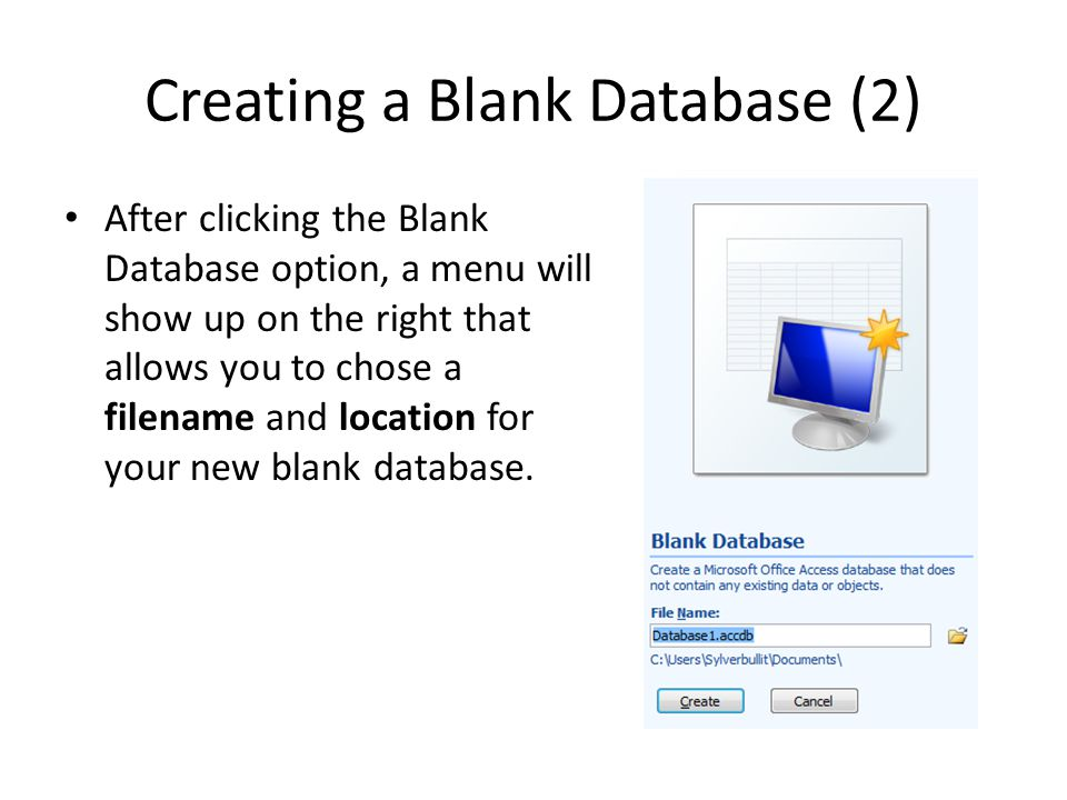 Creating a Blank Database (2) After clicking the Blank Database option, a menu will show up on the right that allows you to chose a filename and location for your new blank database.