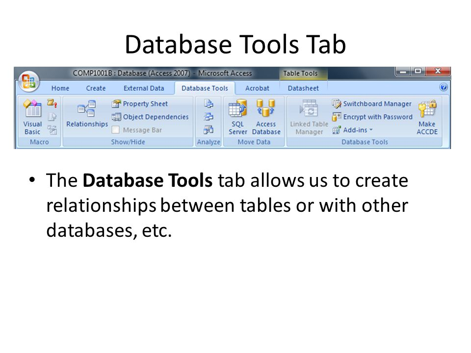 Database Tools Tab The Database Tools tab allows us to create relationships between tables or with other databases, etc.