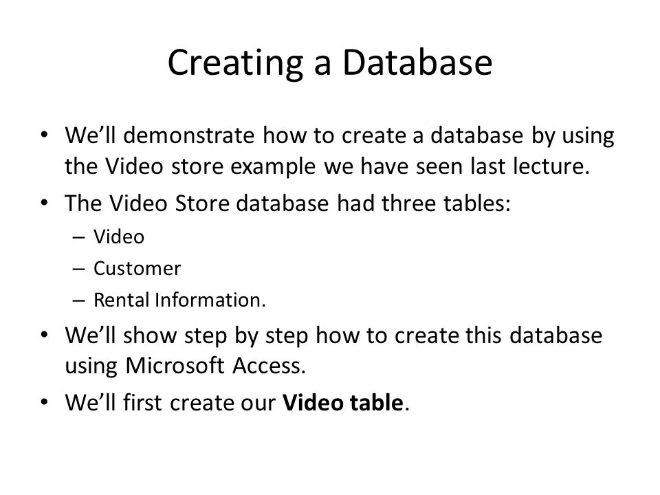 We'll demonstrate how to create a database by using the Video store example we have seen last lecture.